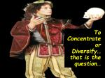 to concentrate or diversify that is the question