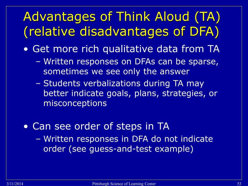 Advantages of Think Aloud (TA) (relative disadvantages of DFA)