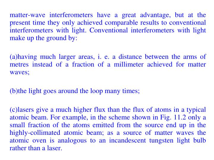 matter-wave interferometers have a great advantage, but at the present time they only achieved comparable results to conventional interferometers with light. Conventional interferometers with light make up the ground by: