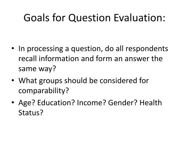 Goals for question evaluation3