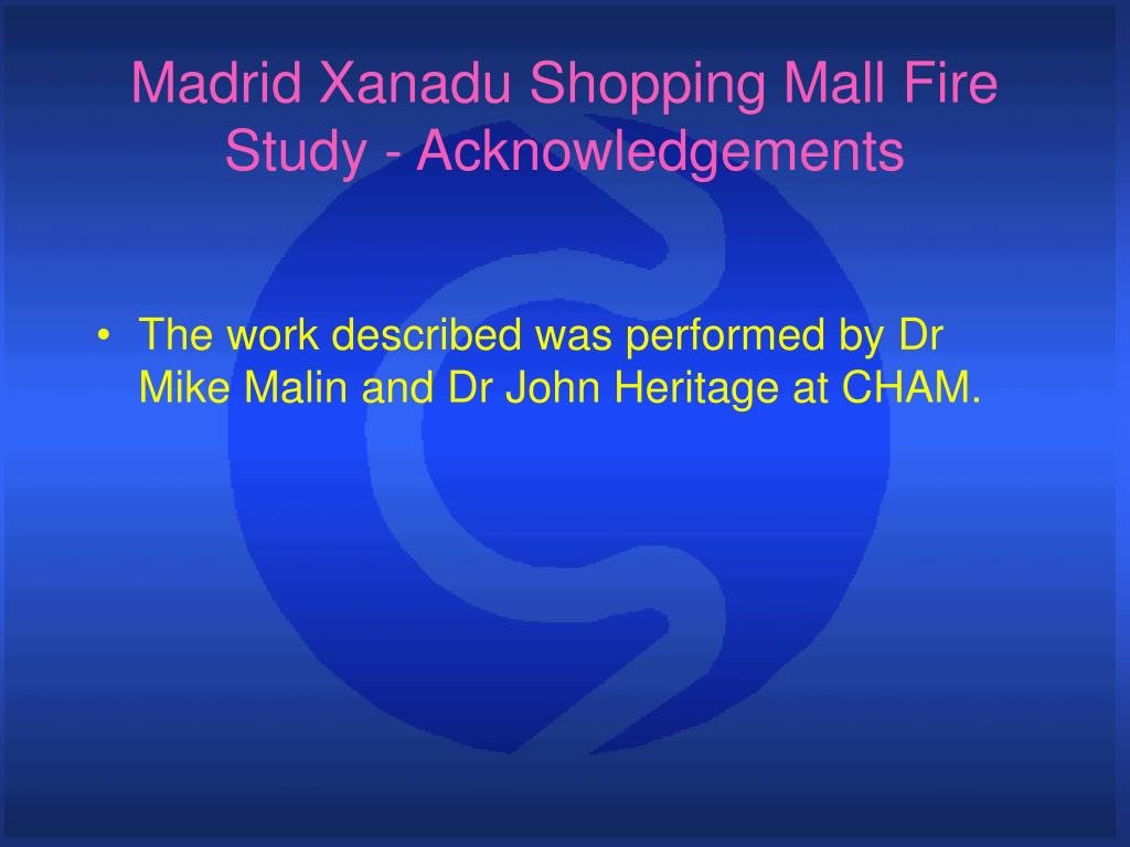 Madrid Xanadu Shopping Mall Fire Study - Acknowledgements