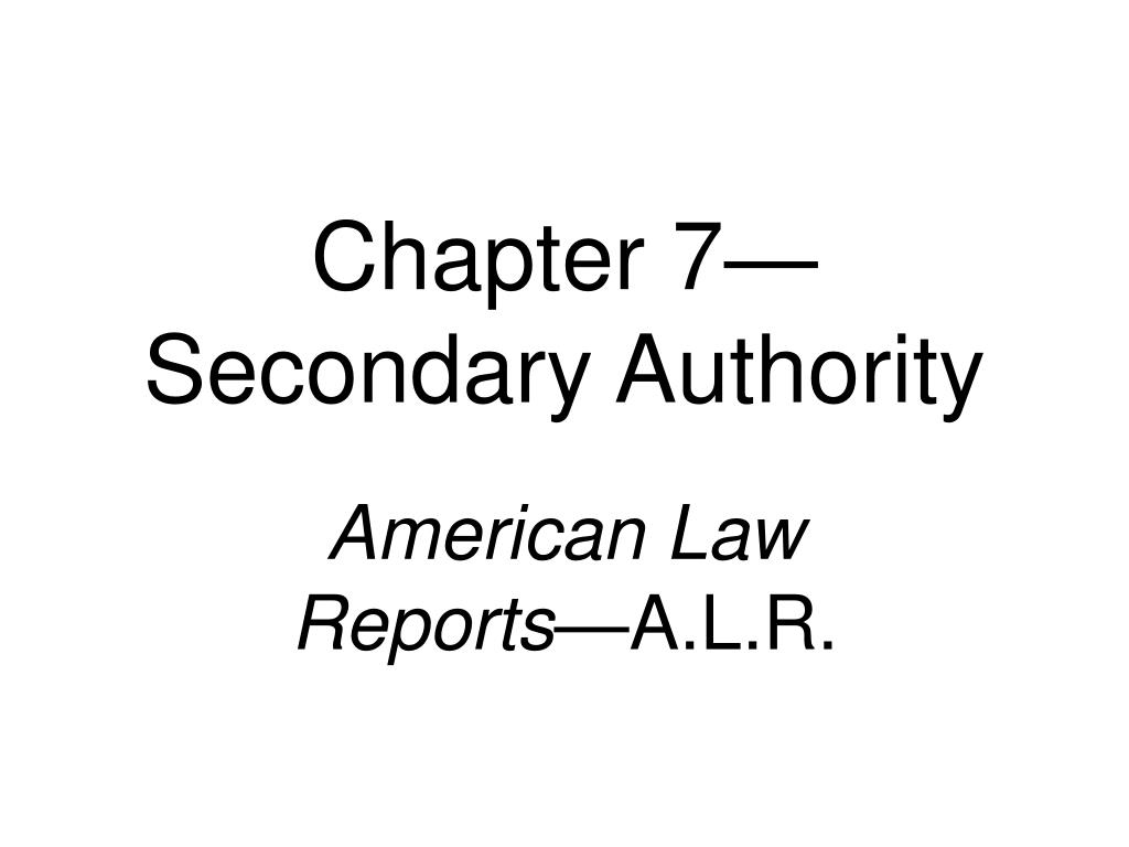 Chapter 7—Secondary Authority