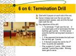 6 on 6 termination drill