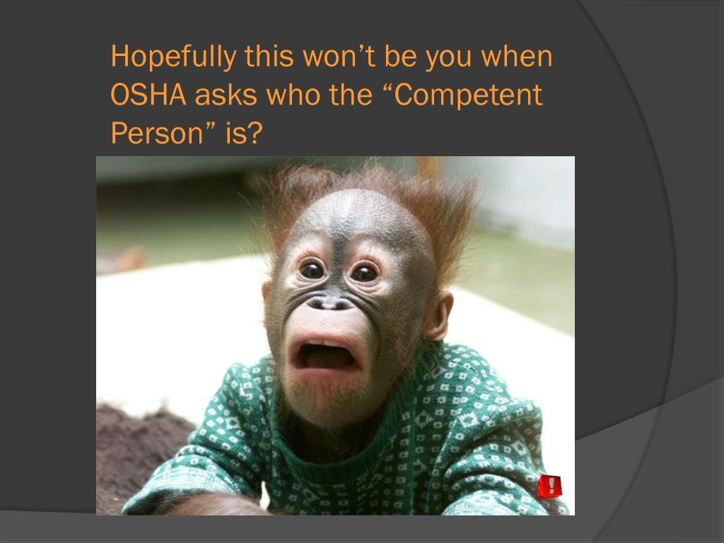 """Hopefully this won't be you when OSHA asks who the """"Competent Person"""" is?"""