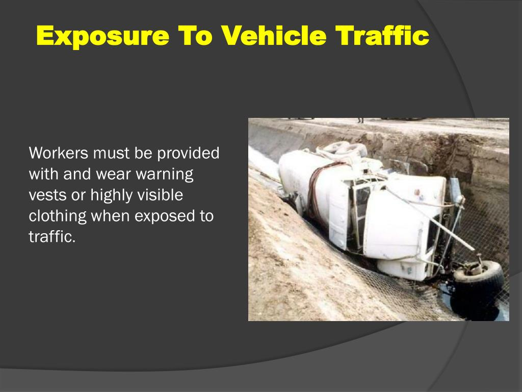 Workers must be provided with and wear warning vests or highly visible clothing when exposed to traffic