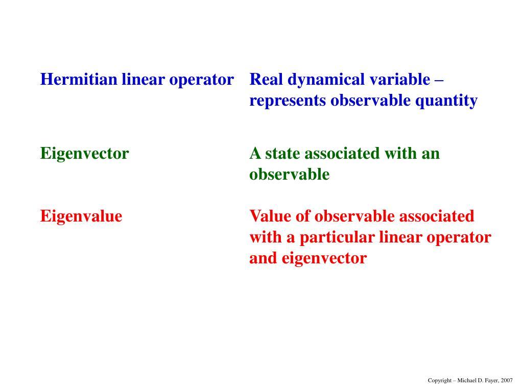 Hermitian linear operatorReal dynamical variable –
