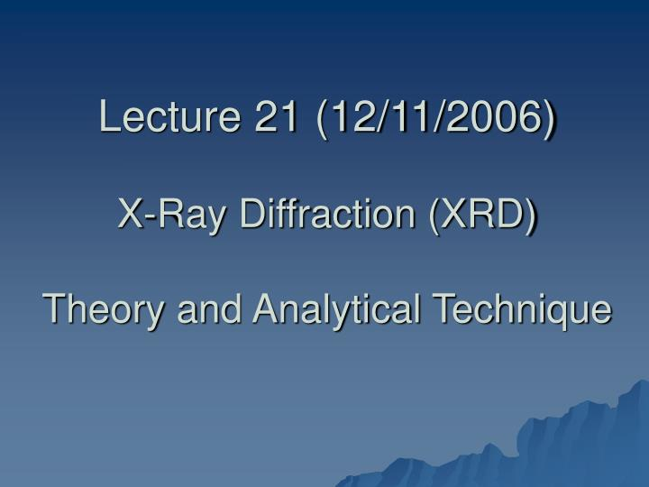 Lecture 21 12 11 2006 x ray diffraction xrd theory and analytical technique