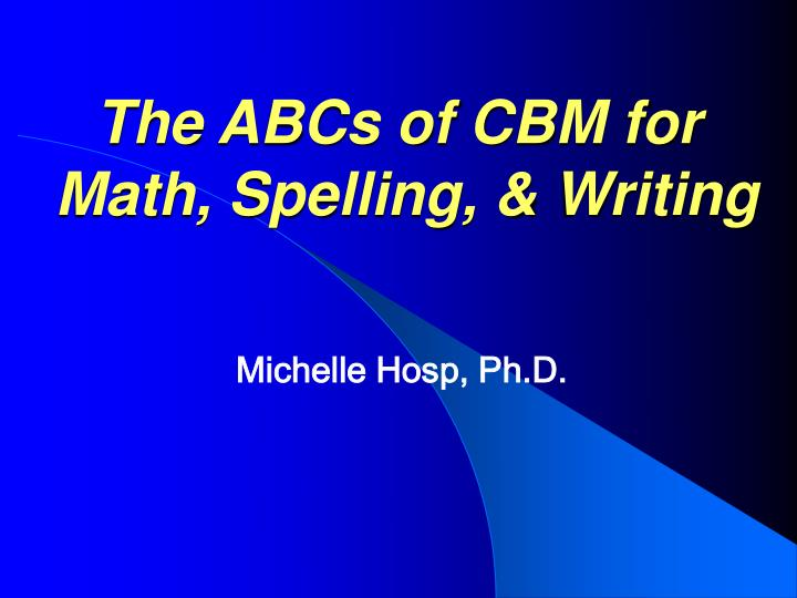the abcs of cbm for math spelling writing n.