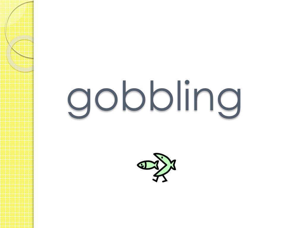 gobbling