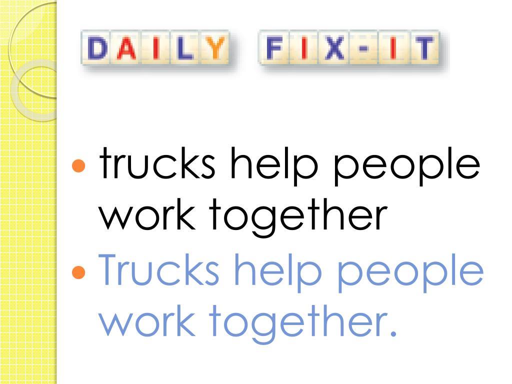 trucks help people work together