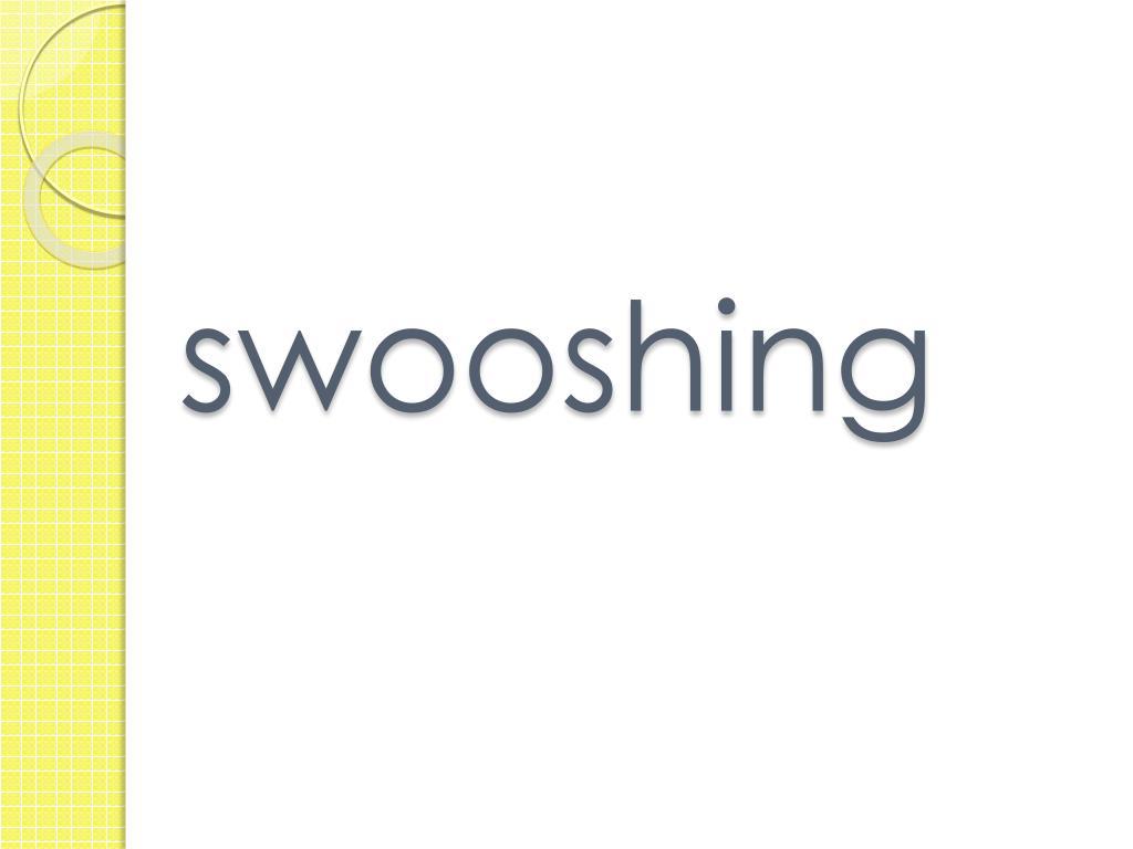 swooshing