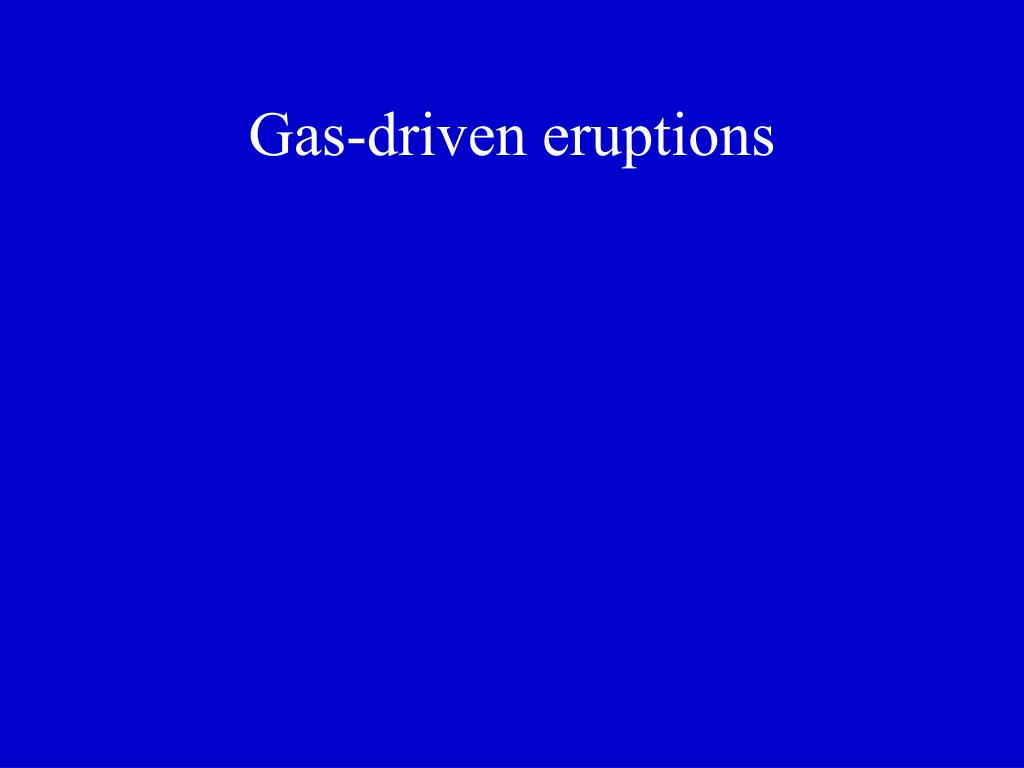 Gas-driven eruptions
