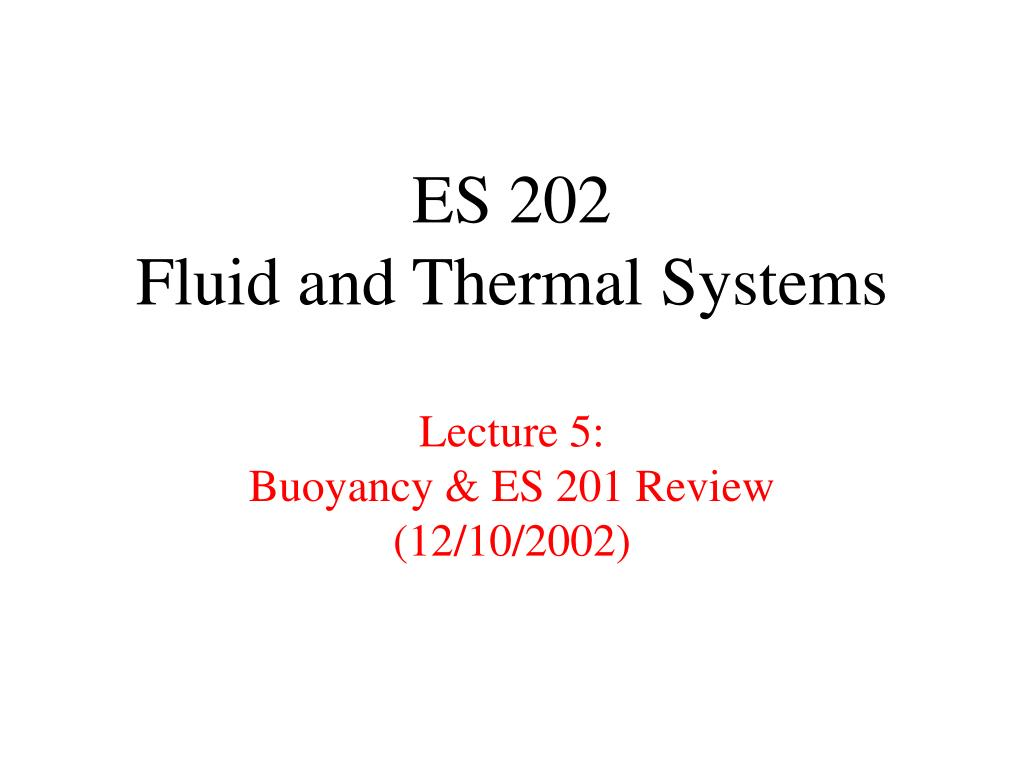 es 202 fluid and thermal systems lecture 5 buoyancy es 201 review 12 10 2002