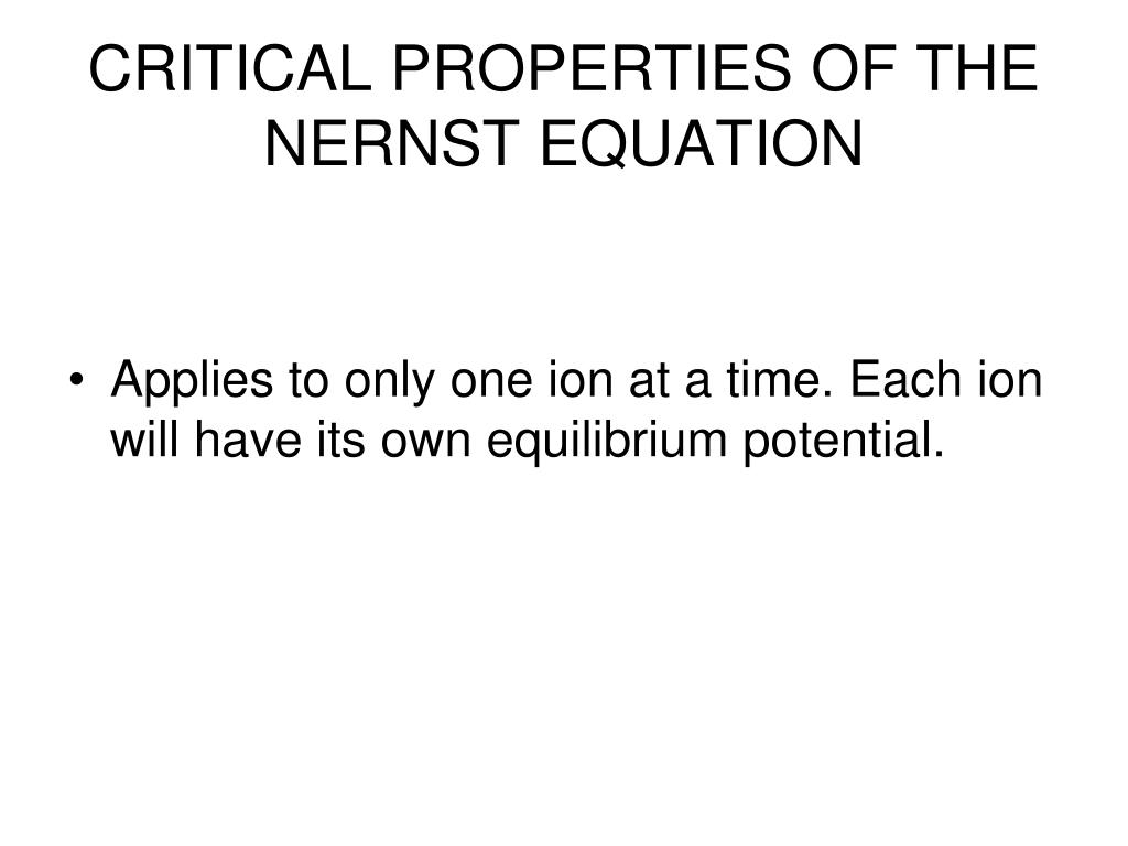 CRITICAL PROPERTIES OF THE NERNST EQUATION