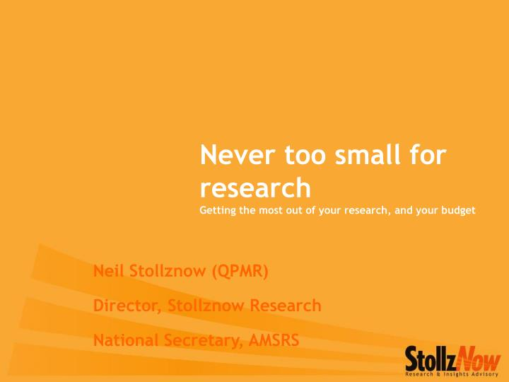 Never too small for research getting the most out of your research and your budget