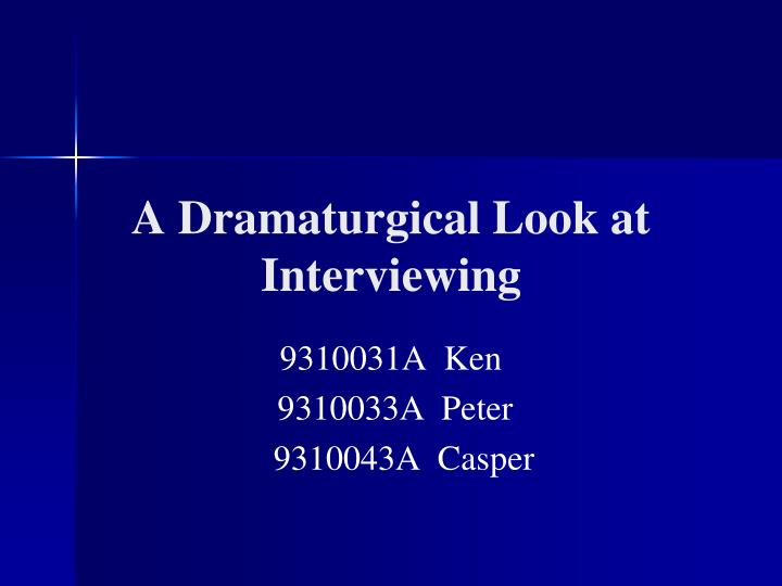 a dramaturgical look at interviewing n.