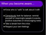 when you become aware