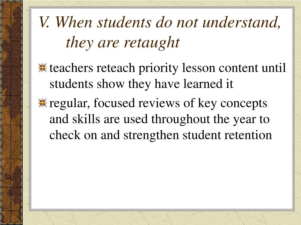 V. When students do not understand, they are retaught