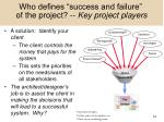 who defines success and failure of the project key project players13