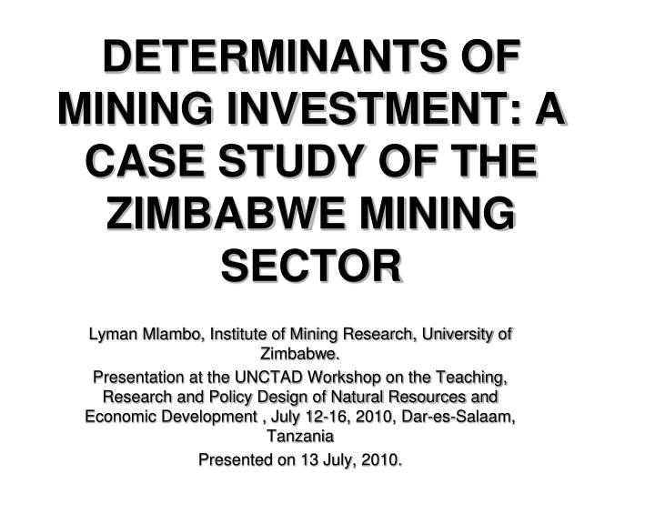 Determinants of mining investment a case study of the zimbabwe mining sector