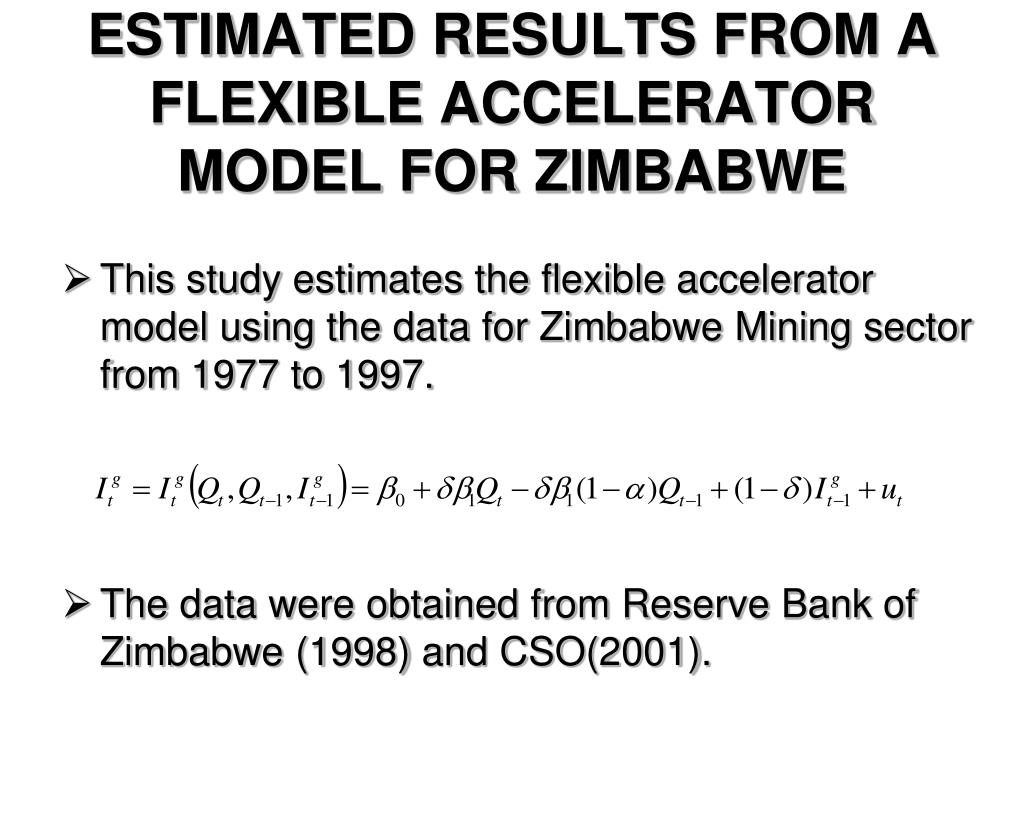 ESTIMATED RESULTS FROM A FLEXIBLE ACCELERATOR MODEL FOR ZIMBABWE