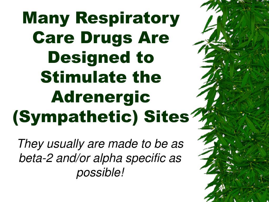 Many Respiratory Care Drugs Are Designed to Stimulate the Adrenergic (Sympathetic) Sites