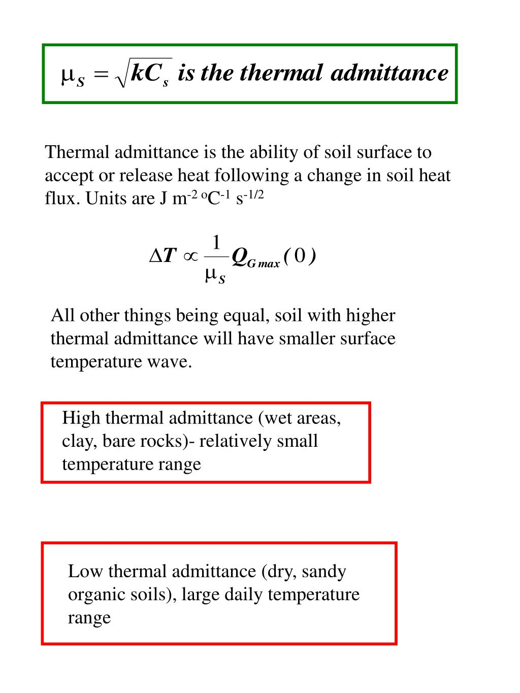 Thermal admittance is the ability of soil surface to accept or release heat following a change in soil heat flux. Units are J m