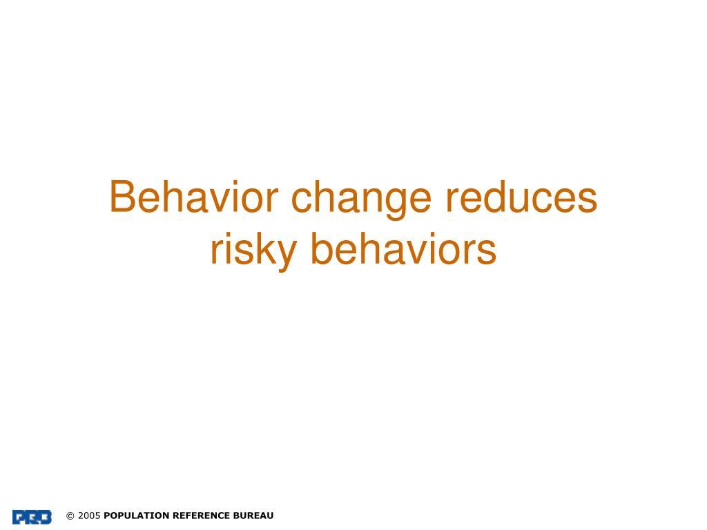 Behavior change reduces risky behaviors
