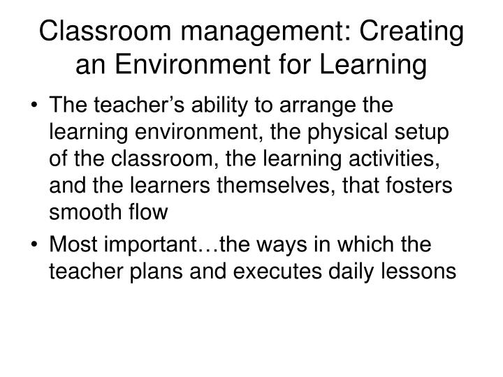 Classroom management creating an environment for learning