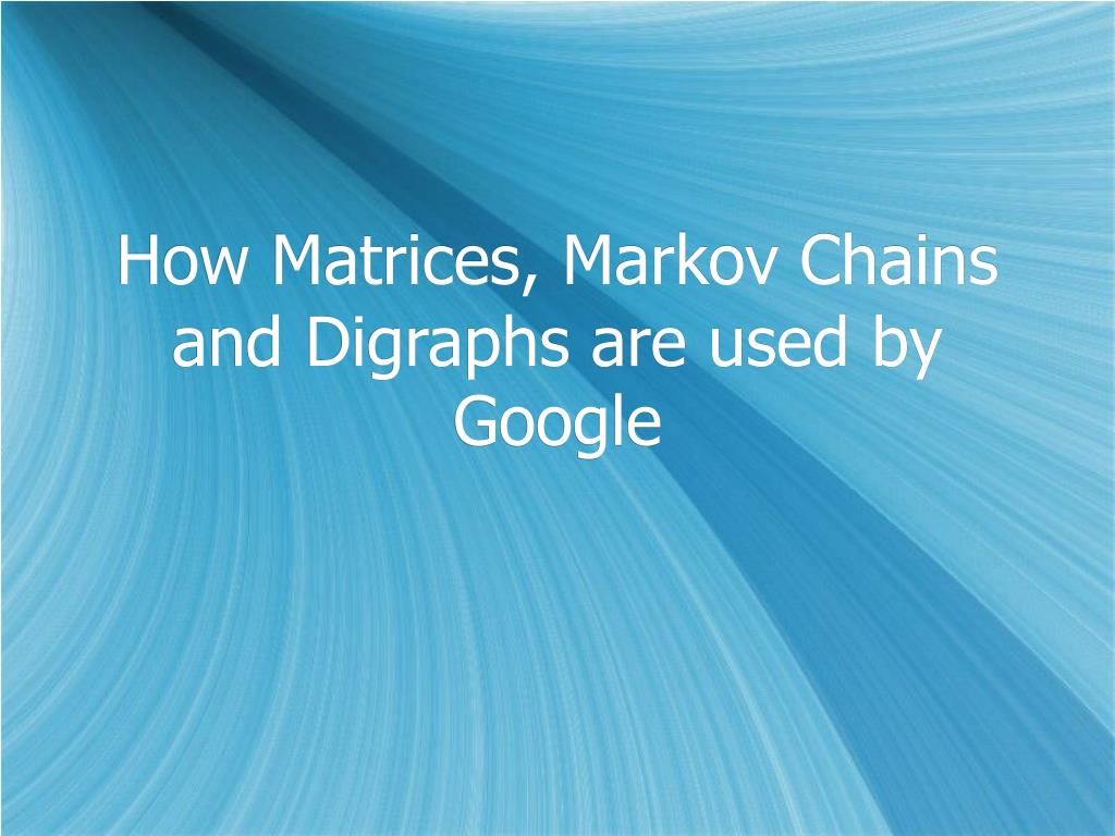 How Matrices, Markov Chains and Digraphs are used by Google