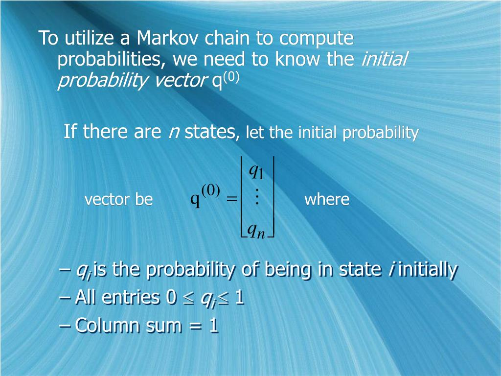 To utilize a Markov chain to compute probabilities, we need to know the