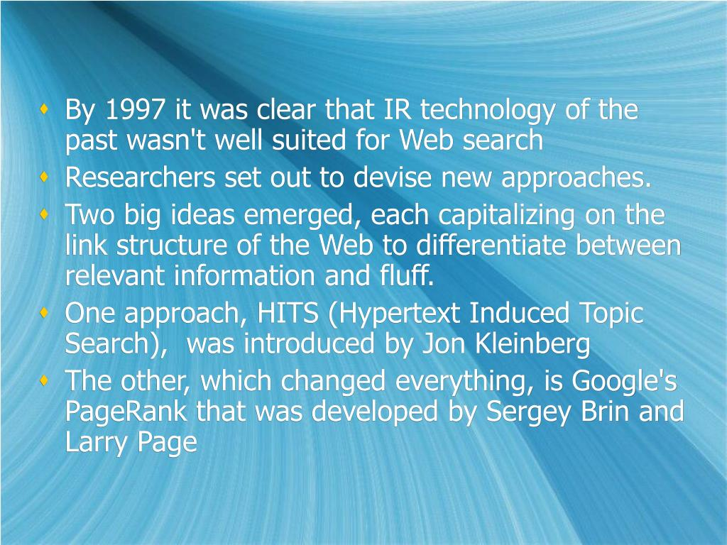 By 1997 it was clear that IR technology of the past wasn't well suited for Web search