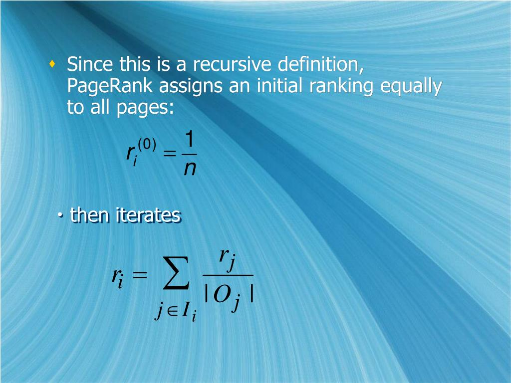 Since this is a recursive definition, PageRank assigns an initial ranking equally to all pages: