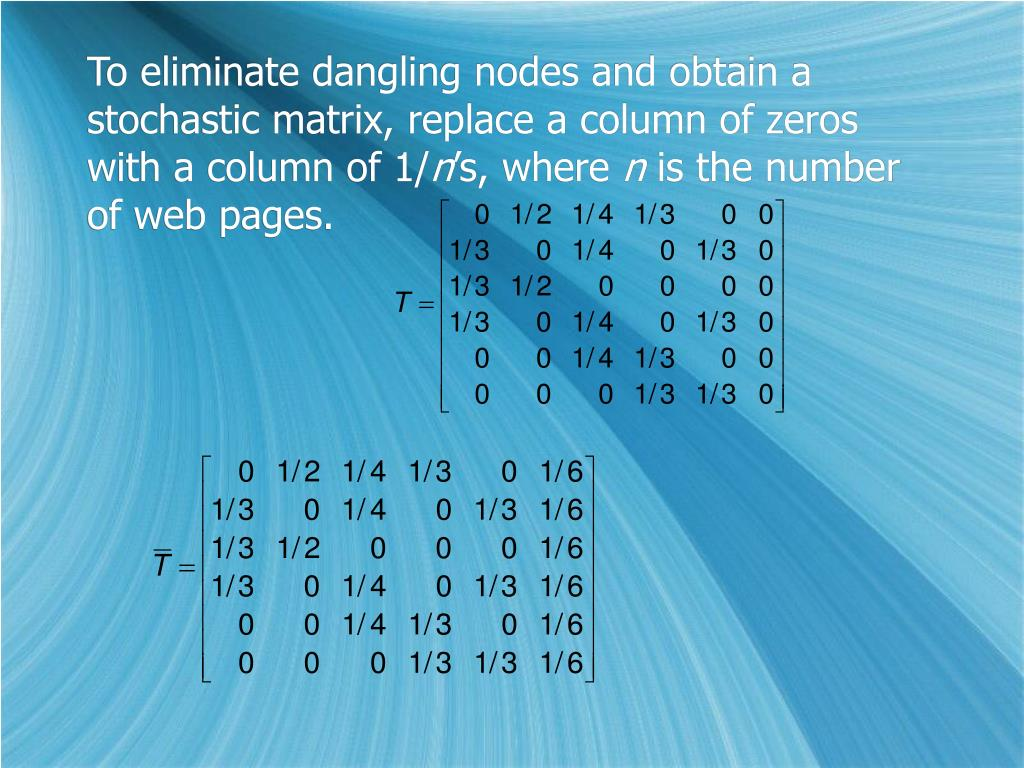 To eliminate dangling nodes and obtain a stochastic matrix, replace a column of zeros with a column of 1/