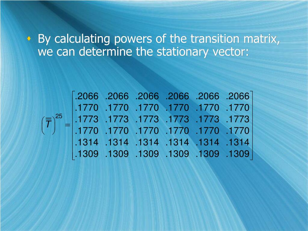 By calculating powers of the transition matrix, we can determine the stationary vector: