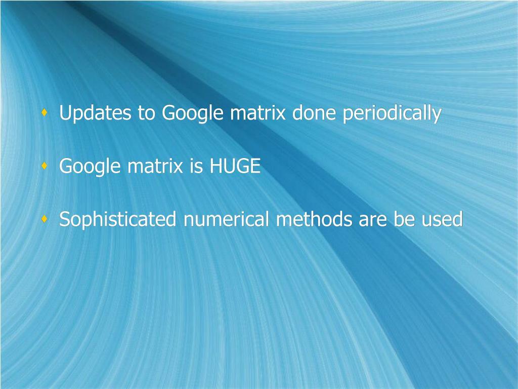 Updates to Google matrix done periodically