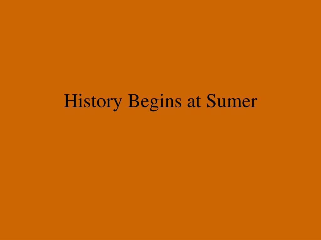 History Begins at Sumer