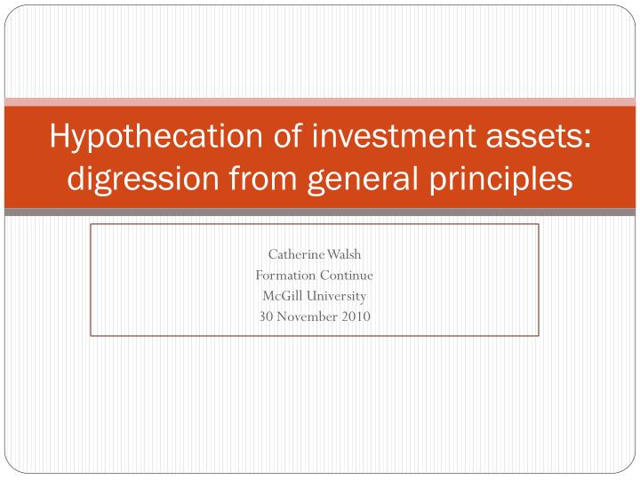 Hypothecation of investment assets digression from general principles