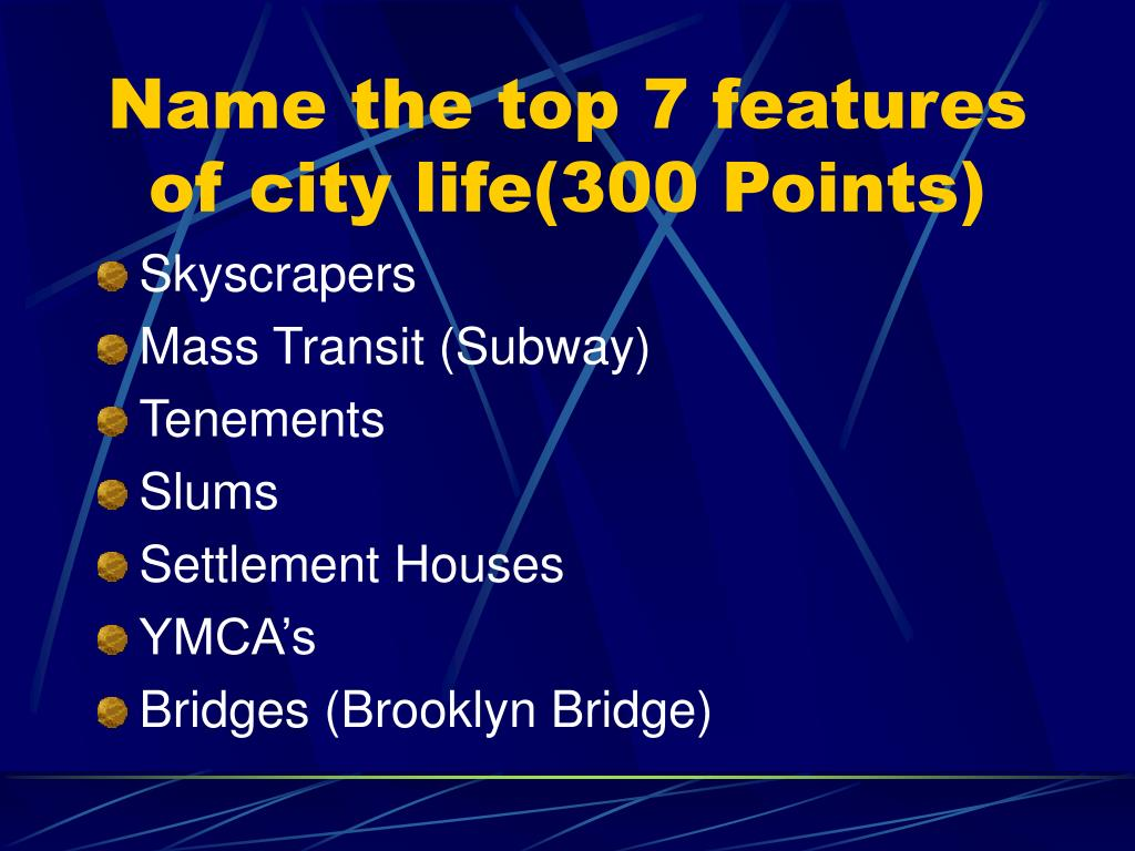 Name the top 7 features of city life(300 Points)
