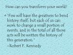 how can you transform your world