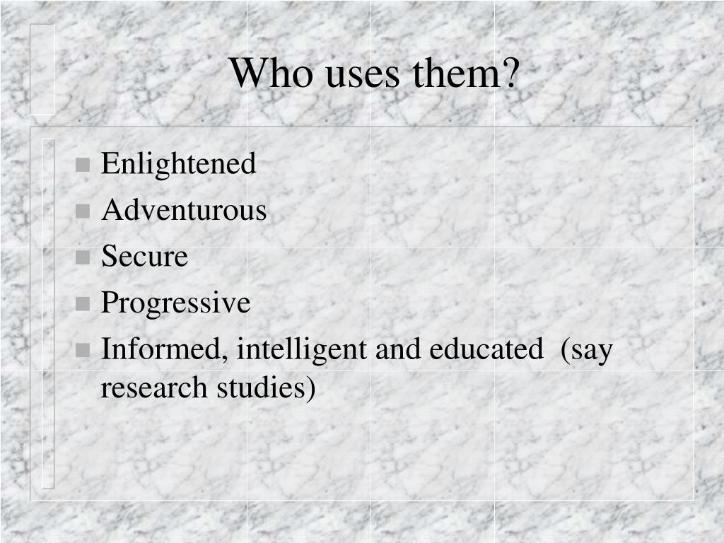 Who uses them?