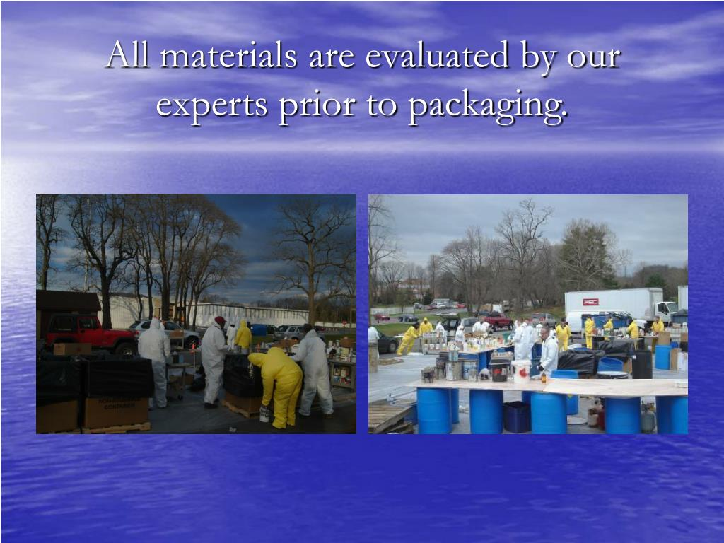 All materials are evaluated by our experts prior to packaging.