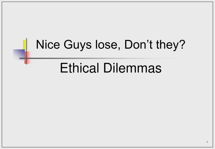 Nice guys lose don t they ethical dilemmas