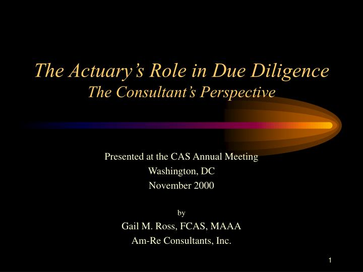 The actuary s role in due diligence the consultant s perspective