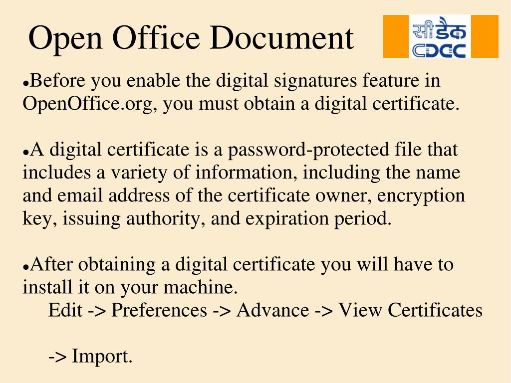 Before you enable the digital signatures feature in    OpenOffice.org, you must obtain a digital certificate.