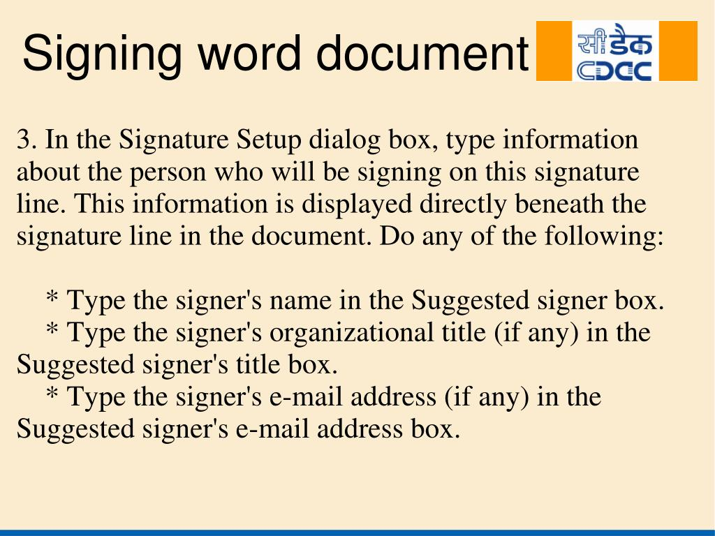 3. In the Signature Setup dialog box, type information about the person who will be signing on this signature line. This information is displayed directly beneath the signature line in the document. Do any of the following: