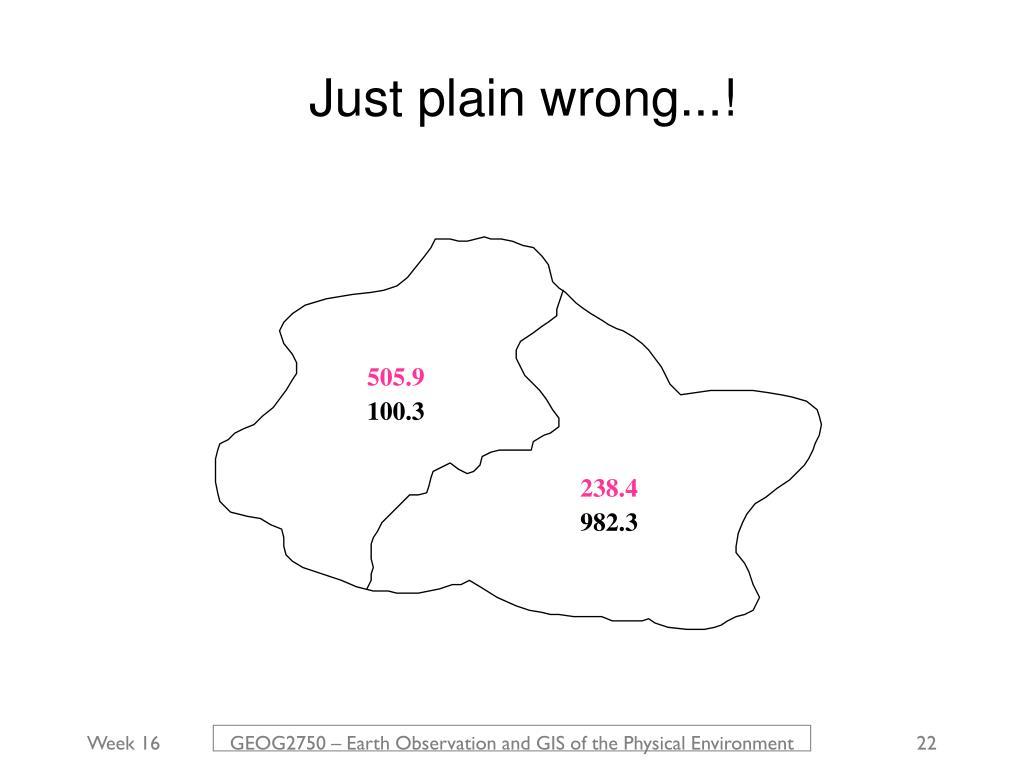 Just plain wrong...!