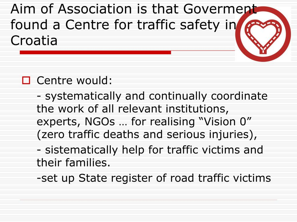 Aim of Association is that Goverment found a Centre for traffic safety in Croatia
