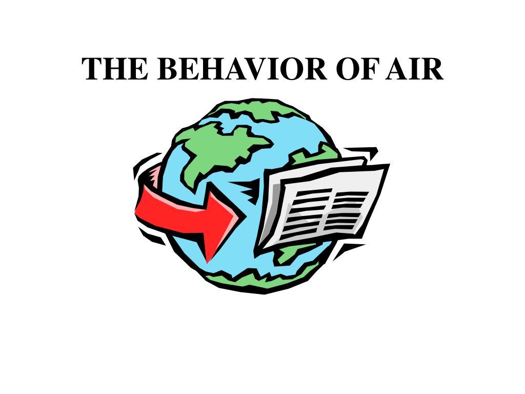 THE BEHAVIOR OF AIR