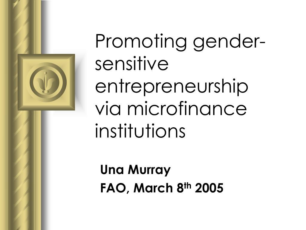 promoting gender sensitive entrepreneurship via microfinance institutions l.